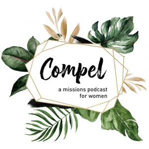 Compel Podcast logo: a missions podcast for women